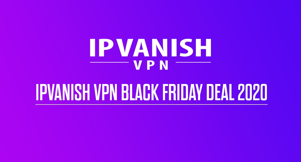 IPVanish VPN Black Friday Deal 2020