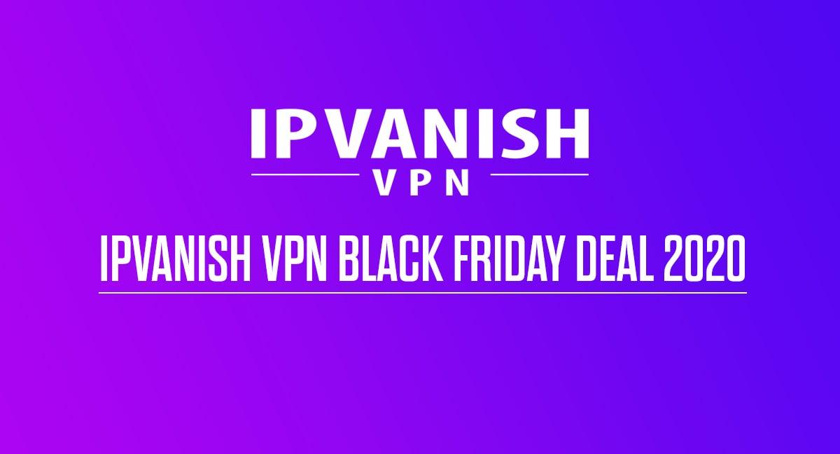 IPVanish VPN Black Friday Deal 2020